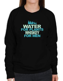 Water For Plants, Whiskey For Men Sweatshirt-Womens