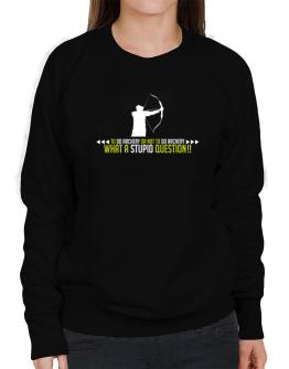 To do Archery or not to do Archery, what a stupid question!! Sweatshirt-Womens