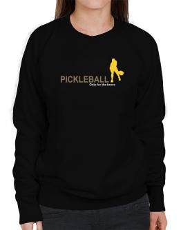 """ Pickleball - Only for the brave "" Sweatshirt-Womens"