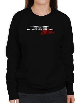 Aboriginal Affairs Administrator With Attitude Sweatshirt-Womens