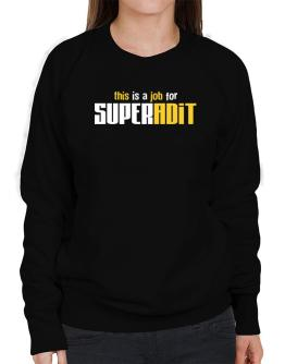 This Is A Job For Superadit Sweatshirt-Womens