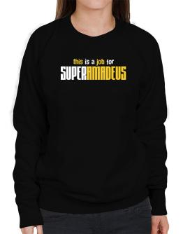 This Is A Job For Superamadeus Sweatshirt-Womens