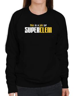 This Is A Job For Superclem Sweatshirt-Womens