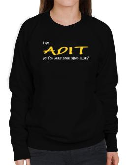 I Am Adit Do You Need Something Else? Sweatshirt-Womens