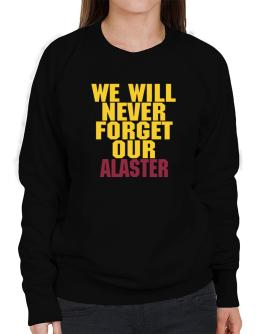 We Will Never Forget Our Alaster Sweatshirt-Womens