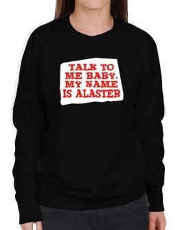 Talk To Me Baby, My Name Is Alaster Sweatshirt-Womens