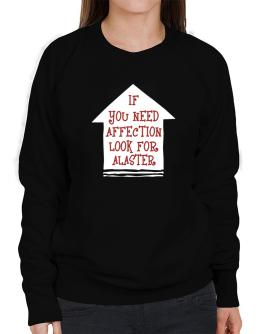 If You Need Affection Look For Alaster Sweatshirt-Womens