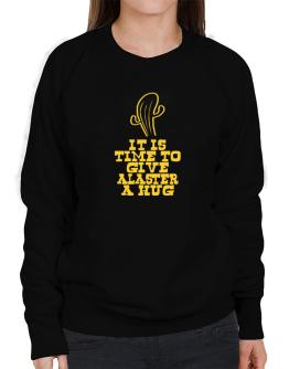 It Is Time To Give Alaster A Hug Sweatshirt-Womens