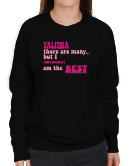 Talitha There Are Many... But I (obviously!) Am The Best Sweatshirt-Womens