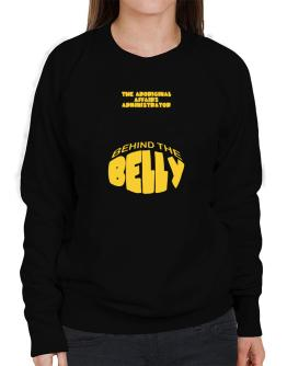 The Aboriginal Affairs Administrator Behind The Belly Sweatshirt-Womens