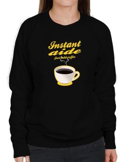 Instant Aide, just add coffee Sweatshirt-Womens