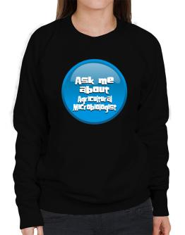Ask Me About Agricultural Microbiologist Sweatshirt-Womens