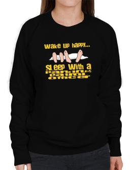 wake up happy .. sleep with a Parking Patrol Officer Sweatshirt-Womens