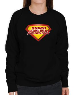 Super Agricultural Microbiologist Sweatshirt-Womens