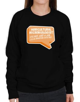 """"""" Agricultural Microbiologist """"  Adventure with pay Sweatshirt-Womens"""