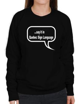Say It In Quebec Sign Language Sweatshirt-Womens