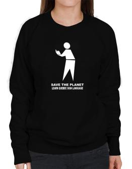 Save The Planet Learn Quebec Sign Language Sweatshirt-Womens