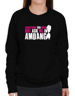 Anything You Want, But Ask Me In Amdang Sweatshirt-Womens