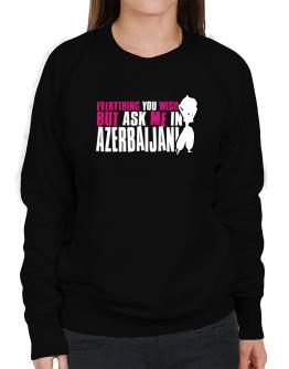 Anything You Want, But Ask Me In Azerbaijani Sweatshirt-Womens