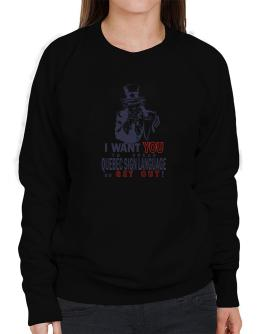 I Want You To Speak Quebec Sign Language Or Get Out! Sweatshirt-Womens