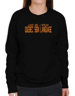 Love Me, I Speak Quebec Sign Language Sweatshirt-Womens