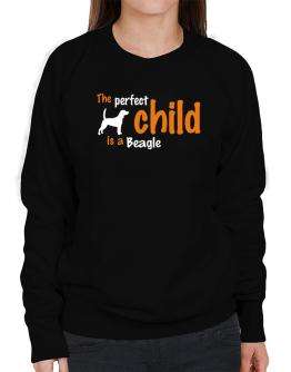 The Perfect Child Is A Beagle Sweatshirt-Womens