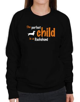 The Perfect Child Is A Dachshund Sweatshirt-Womens