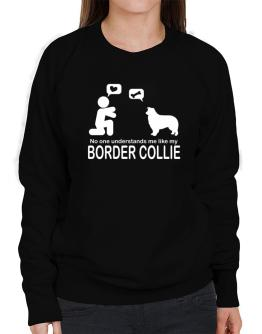No One Understands Me Like My Border Collie Sweatshirt-Womens