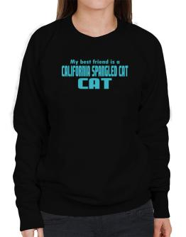 My Best Friend Is A California Spangled Cat Sweatshirt-Womens