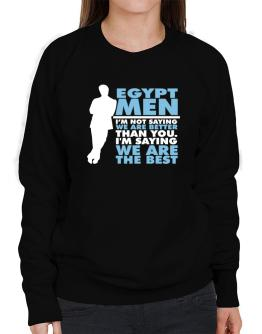 Egypt Men I'm Not Saying We're Better Than You. I Am Saying We Are The Best Sweatshirt-Womens
