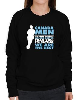Canada Men I'm Not Saying We're Better Than You. I Am Saying We Are The Best Sweatshirt-Womens