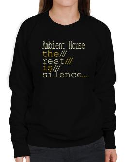 Ambient House The Rest Is Silence... Sweatshirt-Womens