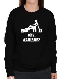 Want To Be Mrs. Aguirre? Sweatshirt-Womens