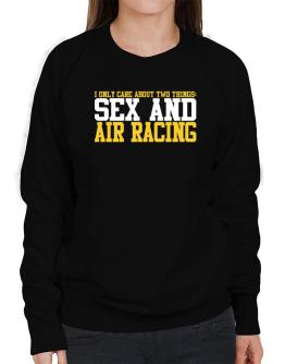I Only Care About 2 Things : Sex And Air Racing Sweatshirt-Womens