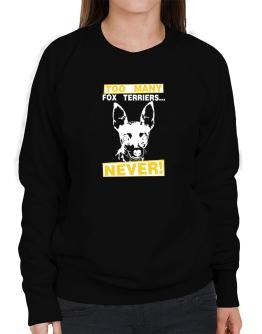 """ TOO MANY Fox Terriers ... NEVER "" Sweatshirt-Womens"