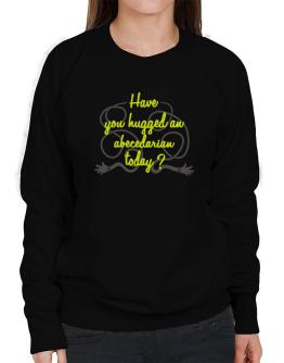 Have You Hugged An Abecedarian Today? Sweatshirt-Womens