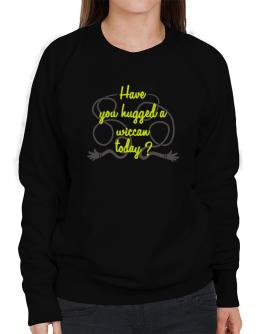Have You Hugged A Wiccan Today? Sweatshirt-Womens