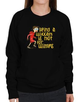 Being A Wiccan Is Not For Wimps Sweatshirt-Womens