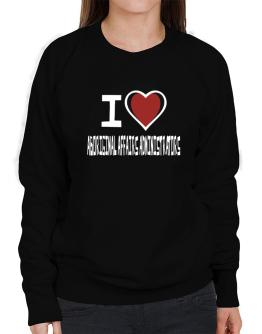 I Love Aboriginal Affairs Administrators Sweatshirt-Womens