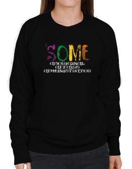 Some Aboriginal Affairs Administrator Sweatshirt-Womens