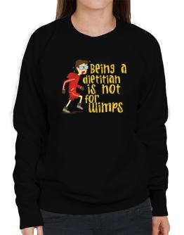 Being A Dietitian Is Not For Wimps Sweatshirt-Womens