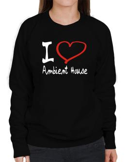 I Love Ambient House Sweatshirt-Womens