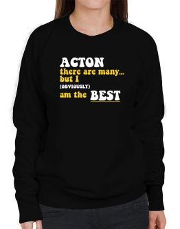 Acton There Are Many... But I (obviously) Am The Best Sweatshirt-Womens