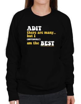 Adit There Are Many... But I (obviously) Am The Best Sweatshirt-Womens