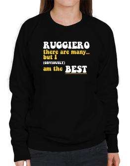 Ruggiero There Are Many... But I (obviously) Am The Best Sweatshirt-Womens