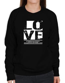 """ LOVE Aboriginal Affairs Administrator "" Sweatshirt-Womens"