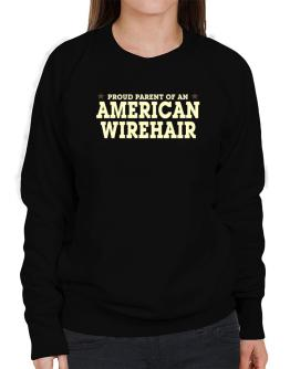 PROUD PARENT OF A American Wirehair Sweatshirt-Womens