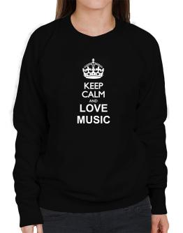 Keep calm and love Music Sweatshirt-Womens