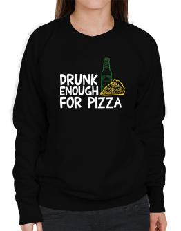 Drunk enough for pizza Sweatshirt-Womens