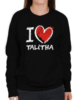 I love Talitha chalk style Sweatshirt-Womens